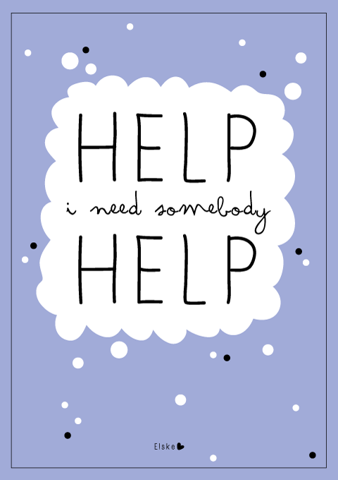 help I need somebody help